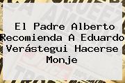 El Padre Alberto Recomienda A <b>Eduardo Verástegui</b> Hacerse Monje