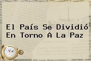 <b>El País</b> Se Dividió En Torno A La Paz