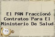 El PAN Fraccionó Contratos Para El <b>Ministerio De Salud</b>