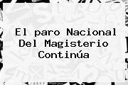 El <b>paro</b> Nacional Del Magisterio Continúa
