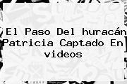 El Paso Del <b>huracán Patricia</b> Captado En <b>videos</b>