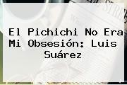 El Pichichi No Era Mi Obsesión: Luis Suárez