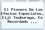 El Pionero De Los Efectos Especiales, <b>Eiji Tsuburaya</b>, Es Recordado <b>...</b>