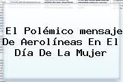 El Polémico <b>mensaje</b> De Aerolíneas En El <b>Día De La Mujer</b>