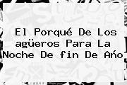El Porqué De Los <b>agüeros Para</b> La Noche De <b>fin De Año</b>