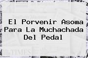 El <b>Porvenir</b> Asoma Para La Muchachada Del Pedal