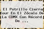 El Potrillo Cierra Tour En El <b>Zócalo</b> De La CDMX Con Récord De ...