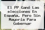 El PP Ganó Las <b>elecciones</b> En <b>España</b>, Pero Sin Mayoría Para Gobernar