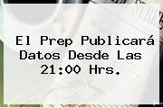 El <b>Prep</b> Publicará Datos Desde Las 21:00 Hrs.