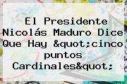 """El Presidente Nicolás Maduro Dice Que Hay """"cinco <b>puntos Cardinales</b>"""""""