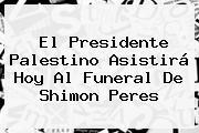 El Presidente Palestino Asistirá Hoy Al Funeral De <b>Shimon Peres</b>