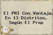 El PRI Con Ventaja En 13 Distritos, Según El <b>Prep</b>