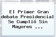 El Primer Gran <b>debate Presidencial</b> Se Cumplió Sin Mayores ...