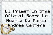 El Primer Informe Oficial Sobre La Muerte De <b>María Andrea Cabrera</b>