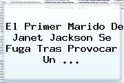 El Primer Marido De Janet Jackson Se Fuga Tras Provocar Un ...