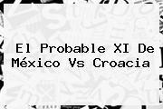 El Probable XI De <b>México Vs Croacia</b>