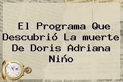 El Programa Que Descubrió La <b>muerte De Doris Adriana</b> Niño