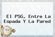 El <b>PSG</b>, Entre La Espada Y La Pared