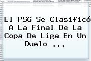 El <b>PSG</b> Se Clasificó A La Final De La Copa De Liga En Un Duelo ...
