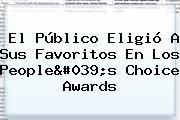 El Público Eligió A Sus Favoritos En Los <b>People&#039;s Choice Awards</b>