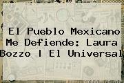 El Pueblo Mexicano Me Defiende: <b>Laura Bozzo</b>   El Universal