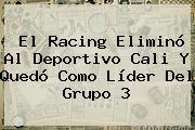 El Racing Eliminó Al <b>Deportivo Cali</b> Y Quedó Como Líder Del Grupo 3