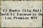 El Radio City Hall Será El Escenario De Los Premios <b>MTV</b>