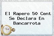 El Rapero <b>50 Cent</b> Se Declara En Bancarrota