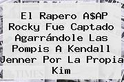 El Rapero A$AP Rocky Fue Captado Agarrándole Las Pompis A <b>Kendall Jenner</b> Por La Propia Kim