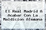El <b>Real Madrid</b> A Acabar Con La Maldicion Alemana