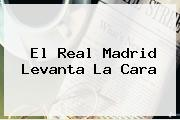 El <b>Real Madrid</b> Levanta La Cara