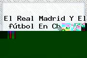 El <b>Real Madrid</b> Y El <b>fútbol</b> En China: Garantía De Un Futuro Promisorio