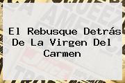 El Rebusque Detrás De La <b>Virgen Del Carmen</b>