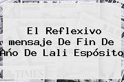 El Reflexivo <b>mensaje De Fin De Año</b> De Lali Espósito