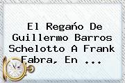 El Regaño De Guillermo Barros Schelotto A Frank Fabra, En ...
