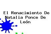 El Renacimiento De <b>Natalia Ponce De León</b>