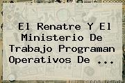 El Renatre Y El <b>Ministerio De Trabajo</b> Programan Operativos De ...