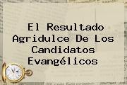El Resultado Agridulce De Los Candidatos Evangélicos
