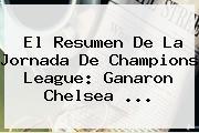 El Resumen De La Jornada De Champions League: Ganaron <b>Chelsea</b> <b>...</b>