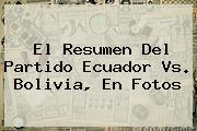 El Resumen Del Partido <b>Ecuador Vs. Bolivia</b>, En Fotos