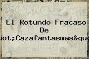 El Rotundo Fracaso De &quot;<b>Cazafantasmas</b>&quot;