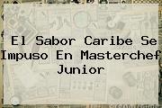 El Sabor Caribe Se Impuso En <b>Masterchef Junior</b>
