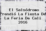 El Salsódromo Prendió La Fiesta De La <b>Feria De Cali 2016</b>