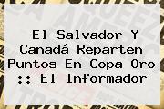 El Salvador Y Canadá Reparten Puntos En <b>Copa Oro</b> :: El Informador