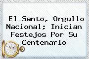 <b>El Santo</b>, Orgullo Nacional; Inician Festejos Por Su Centenario