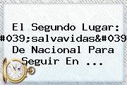 El Segundo Lugar: 'salvavidas' De <b>Nacional</b> Para Seguir En ...