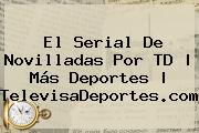 El Serial De Novilladas Por TD   Más Deportes   <b>TelevisaDeportes</b>.com