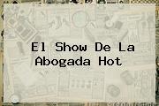 El Show De La Abogada <b>Hot</b>