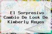 <b>El Sorpresivo Cambio De Look De Kimberly Reyes</b>