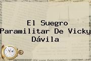 El Suegro Paramilitar De Vicky Dávila